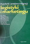 Przesłanki i przejawy integracji logistyki i marketingu