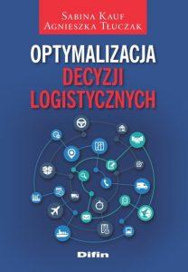 Optymalizacja decyzji logistycznych Autor: Sabina Kauf, Agnieszka Tłuczak Wydawca: Difin ISBN: 978-83-8085-258-7 Data wydania: 2016 Liczba stron: 222/B5 Oprawa: miękka