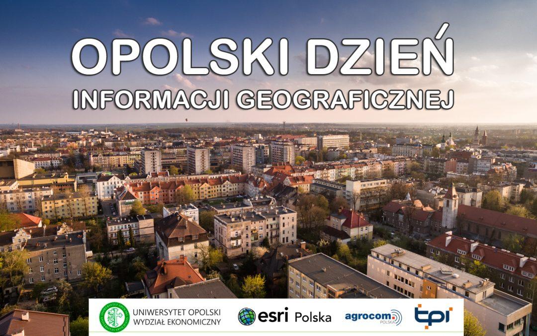 """OPOLSKI DZIEŃ INFORMACJI GEOGRAFICZNEJ  """"PLANUJ PRZESTRZEŃ – nowoczesne technologie GIS w gospodarce przestrzennej"""""""